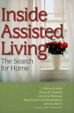 Inside Assisted Living : The Search for Home - J.Kevin Eckert