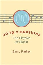 Good Vibrations : The Physics of Music - Barry Parker