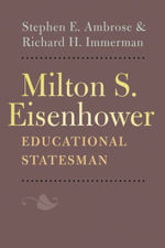 Milton S. Eisenhower, Educational Statesman - Stephen E. Ambrose