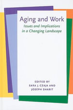 Aging and Work : Issues and Implications in a Changing Landscape