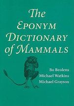 The Eponym Dictionary of Mammals - Bo Beolens
