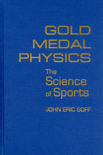 Gold Medal Physics : The Science of Sports - John Eric Goff
