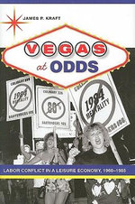 Vegas at Odds : Labor Conflict in a Leisure Economy, 1960-1985 - James P. Kraft