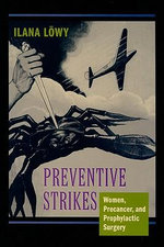 Preventive Strikes : Women, Precancer, and Prophylactic Surgery - Ilana Lowy