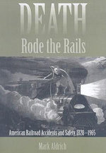 Death Rode the Rails : American Railroad Accidents and Safety, 1828-1965 - Mark Aldrich