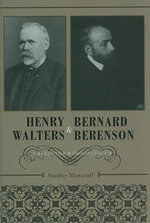 Henry Walters and Bernard Berenson : Collector and Connoisseur - Stanley Mazaroff