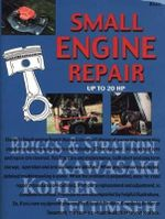 Small Engine Repair Up to 20 HP : Repair, Maintenance and Service for Gasoline Engines Up to and Including 20 Horsepower. - Chilton
