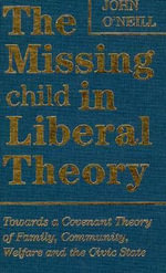 The Missing Child in Liberal Theory : Towards a Conventional Theory of Family, Community Welfare and the Civic State - John O'Neill