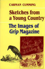 Sketches from a Young Country : The Images of Grip Magazine - Carman Cumming