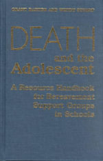 Death and the Adolescent : Resource Handbook for Bereavement Support Groups in Schools - Grant W. Baxter