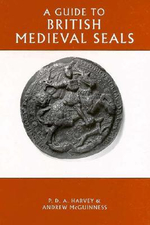 A Guide to British Medieval Seals - P. D. A. Harvey
