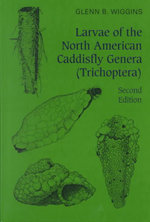 Larvae of the North American Caddisfly Genera (Trichoptera) : A Practical Guide to Imitation of Insects Found on... - Glenn B. Wiggins