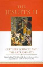 The Jesuits: v. 2 : Cultures, Sciences, and the Arts, 1540-1773 - John W. O'Malley