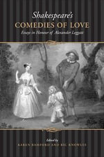 Shakespeare's Comedies of Love : Essays in Honour of Alexander Leggatt - Karen Bamford