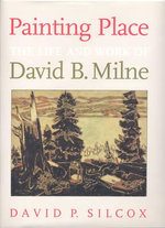 Painting Place : Life and Work of David B. Milne - David P Silcox