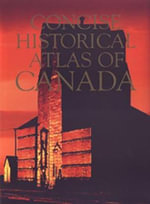 The Concise Historical Atlas of Canada : Land Transformed, 1800-1891 v. 3