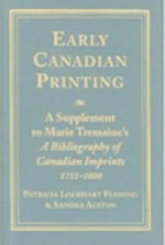 Early Canadian Printing : A Supplement to Marie Tremaine's a Bibliography of Canadian Imprints, 1751-1800 - Sandra Alston