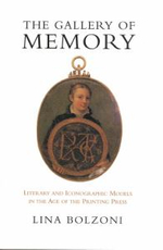 The Gallery of Memory : Literary and Iconographic Models in the Age of the Printing Press - Lina Bolzoni