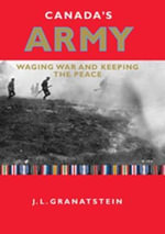 Canada's Army : Waging War and Keeping the Peace - J. L. Granatstein