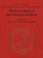 The Excavations of San Giovanni Di Ruoti: Faunal and Plant Remains v. 3 : The Faunal and Plant Remains - M.R. MacKinnon
