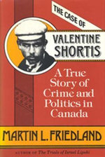 The Case of Valentine Shortis : A True Story of Crime and Politics in Canada - Martin L. Friedland