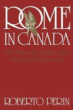 Rome in Canada : Vatican and Canadian Affairs in the Late Victorian Age - Roberto Perin