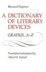 A Dictionary of Literary Devices : Gradus, A-Z - Bernard Dupriez