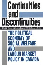 Continuities and Discontinuities : Political Economy of Social Welfare and Labour Market Policy in Canada - Andrew F. Johnson