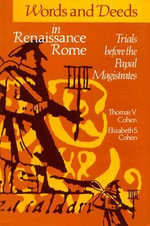 Words and Deeds in Renaissance Rome : Trials Before the Papal Magistrates - Thomas V. Cohen