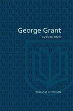 Selected Letters : Selected Letters - George Grant