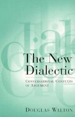 The New Dialectic : Conversational Contexts of Argument - Douglas N. Walton