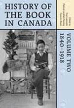 History of the Book in Canada : 1840-1918 v. 2