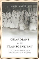 Guardians of the Transcendent : An Ethnography of a Jain Ascetic Community - Anne Vallely