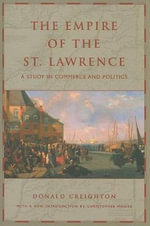 The Empire of the St. Lawrence : A Study in Commerce and Politics - Donald Grant Creighton