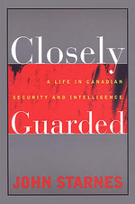 Closely Guarded : a Life in Canadian Security and Intelligence - John Starnes