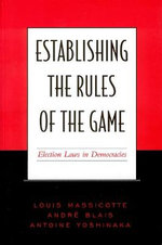 Establishing the Rules of the Game : Election Laws in Democracies - Louis Massicotte