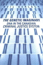 The Genetic Imaginary : DNA in the Canadian Criminal Justice System - Neil Gerlach