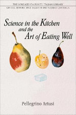 Science in the Kitchen and the Art of Eating Well - Pelegrino Artusi