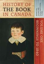 History of the Book in Canada : Beginnings to 1840 v. 1