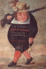 The Triumphant Juan Rana : A Gay Actor of the Spanish Golden Age - Peter E. Thompson