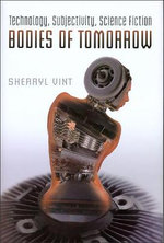 Bodies of Tomorrow : Technology, Subjectivity, Science Fiction - Sherryl Vint