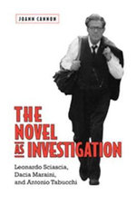 The Novel as Investigation : Leonardo Sciascia, Dacia Maraini, and Antonio Tabucchi - Jo Ann Cannon