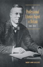 The Professional Literary Agent in Britain, 1880-1920 : Women and Little Magazine Cultures in Canada, 1916-1956 - Mary Ann Gillies