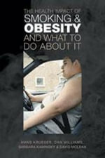 The Health Impact of Smoking and Obesity and What to Do About it : Nature, Forensics and the Struggle to Pinpoint Tim... - Hans Krueger