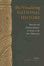 (Re)Visualizing National History : Museums and National Identities in Europe in the New Millennium - Robin Ostow