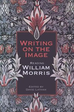 Writing on the Image : Reading William Morris - David Latham