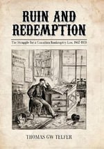 Ruin and Redemption : The Struggle for a Canadian Bankruptcy Law, 1867-1919 - Tom Tefler