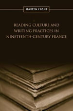 Reading Culture and Writing Practices in Nineteenth-Century France - Martyn Lyons
