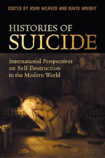 Histories of Suicide : International Perspectives on Self-destruction in the Modern World - John Weaver
