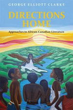 Directions Home : Approaches to African-Canadian Literature - George Elliott Clarke
